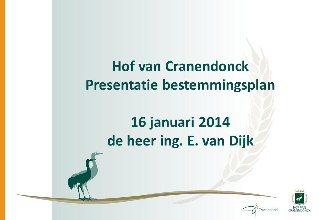 Hof van Cranendonck Presentatie bestemmingsplan 16 januari 2014 de heer ing. E. van Dijk