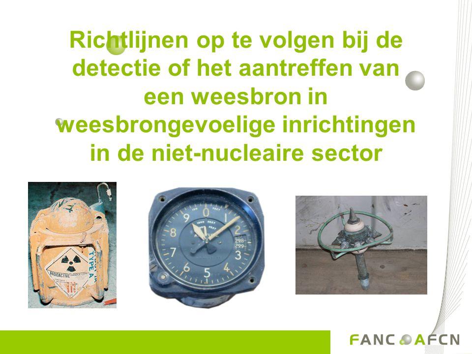 Richtlijnen op te volgen bij de detectie of het aantreffen van een weesbron in weesbrongevoelige inrichtingen in de niet-nucleaire sector
