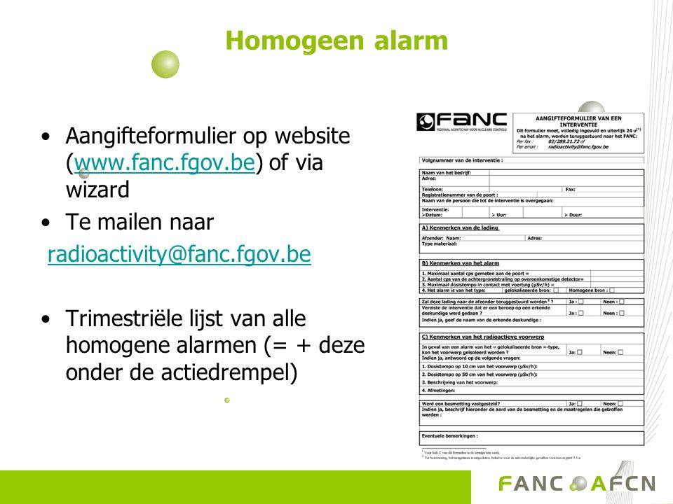 Homogeen alarm Aangifteformulier op website (www.fanc.fgov.be) of via wizard. Te mailen naar. radioactivity@fanc.fgov.be.