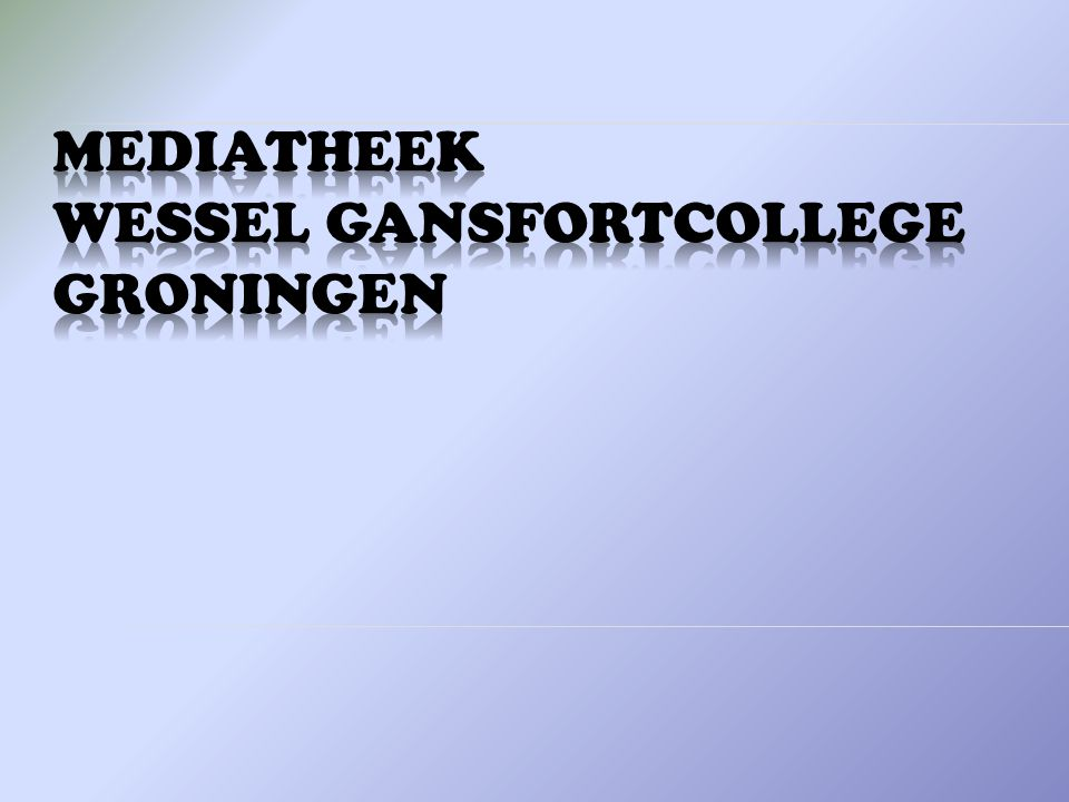 MEDIATHEEK WESSEL GANSFORTCOLLEGE GRONINGEN