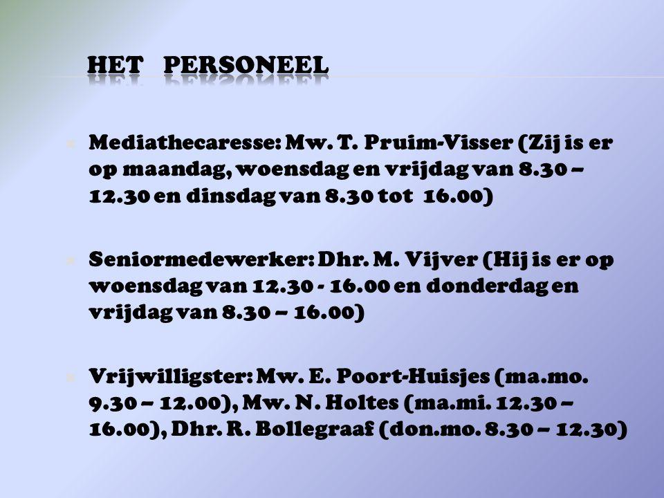 HET PERSONEEL Mediathecaresse: Mw. T. Pruim-Visser (Zij is er op maandag, woensdag en vrijdag van 8.30 – 12.30 en dinsdag van 8.30 tot 16.00)
