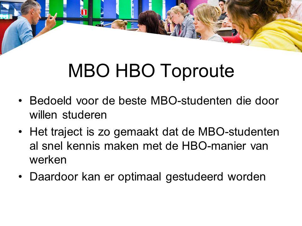 MBO HBO Toproute Bedoeld voor de beste MBO-studenten die door willen studeren.