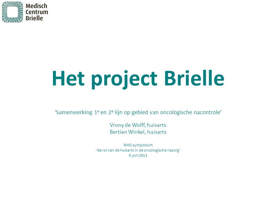 Het project Brielle 'Samenwerking 1e en 2e lijn op gebied van oncologische nacontrole' Vrony de Wolff, huisarts.