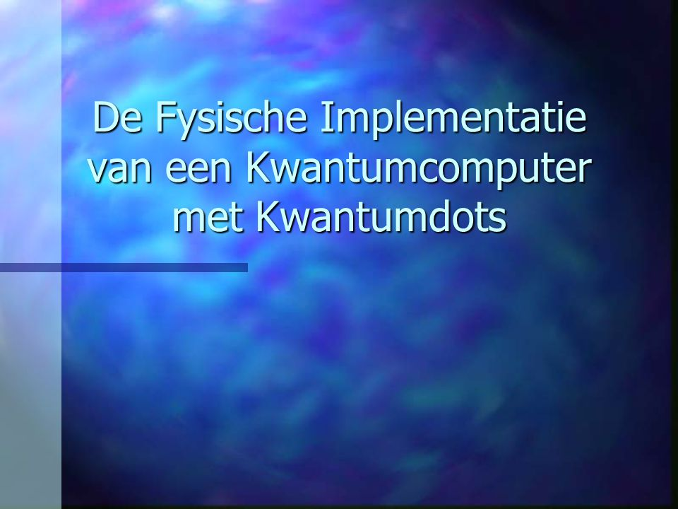 De Fysische Implementatie van een Kwantumcomputer met Kwantumdots
