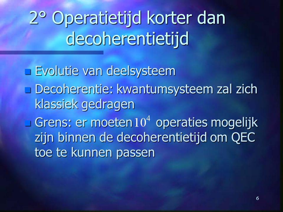 2° Operatietijd korter dan decoherentietijd