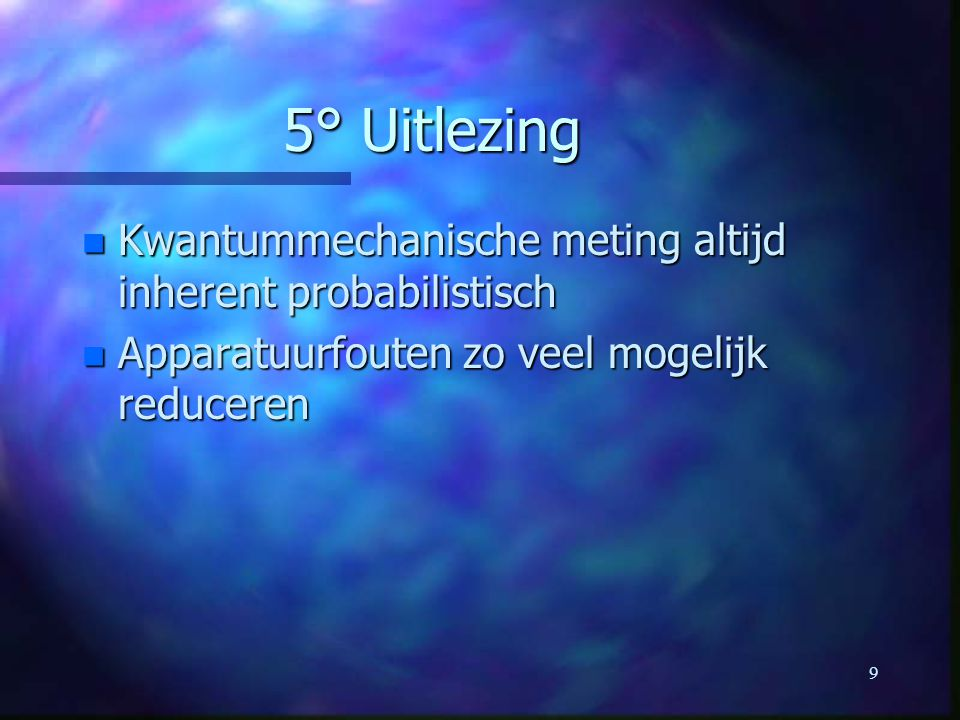 5° Uitlezing Kwantummechanische meting altijd inherent probabilistisch