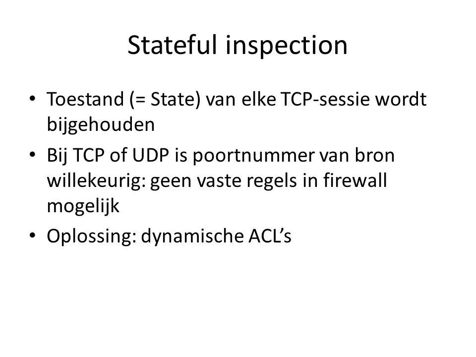 Stateful inspection Toestand (= State) van elke TCP-sessie wordt bijgehouden.