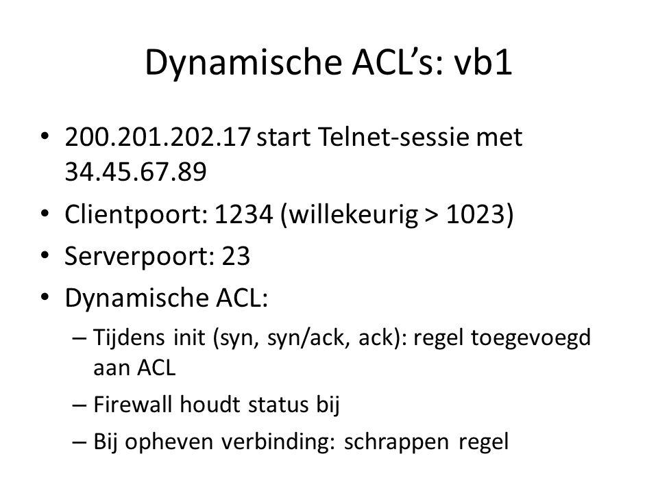 Dynamische ACL's: vb1 200.201.202.17 start Telnet-sessie met 34.45.67.89. Clientpoort: 1234 (willekeurig > 1023)