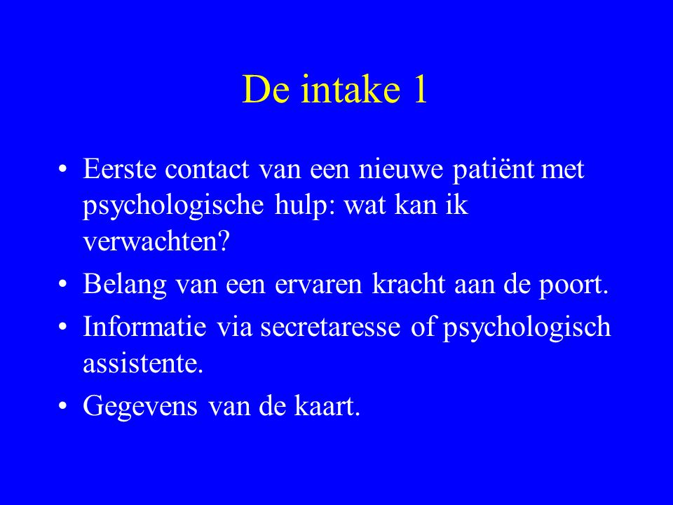 De intake 1 Eerste contact van een nieuwe patiënt met psychologische hulp: wat kan ik verwachten Belang van een ervaren kracht aan de poort.