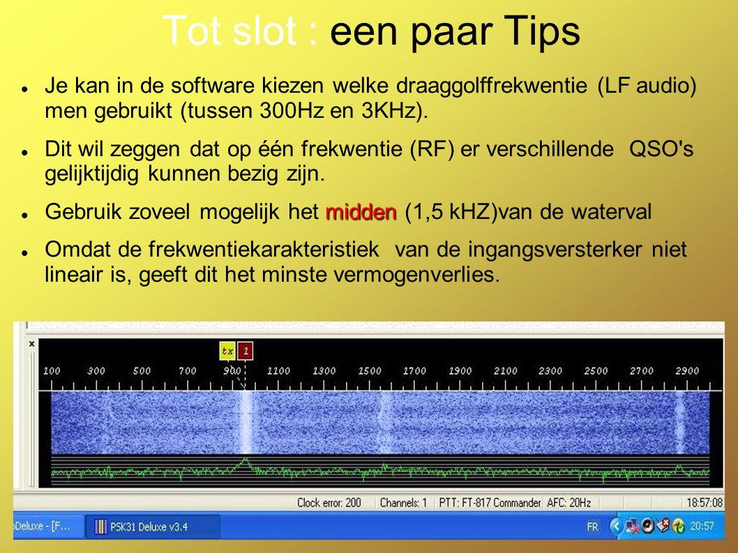 Tot slot : een paar Tips Je kan in de software kiezen welke draaggolffrekwentie (LF audio) men gebruikt (tussen 300Hz en 3KHz).