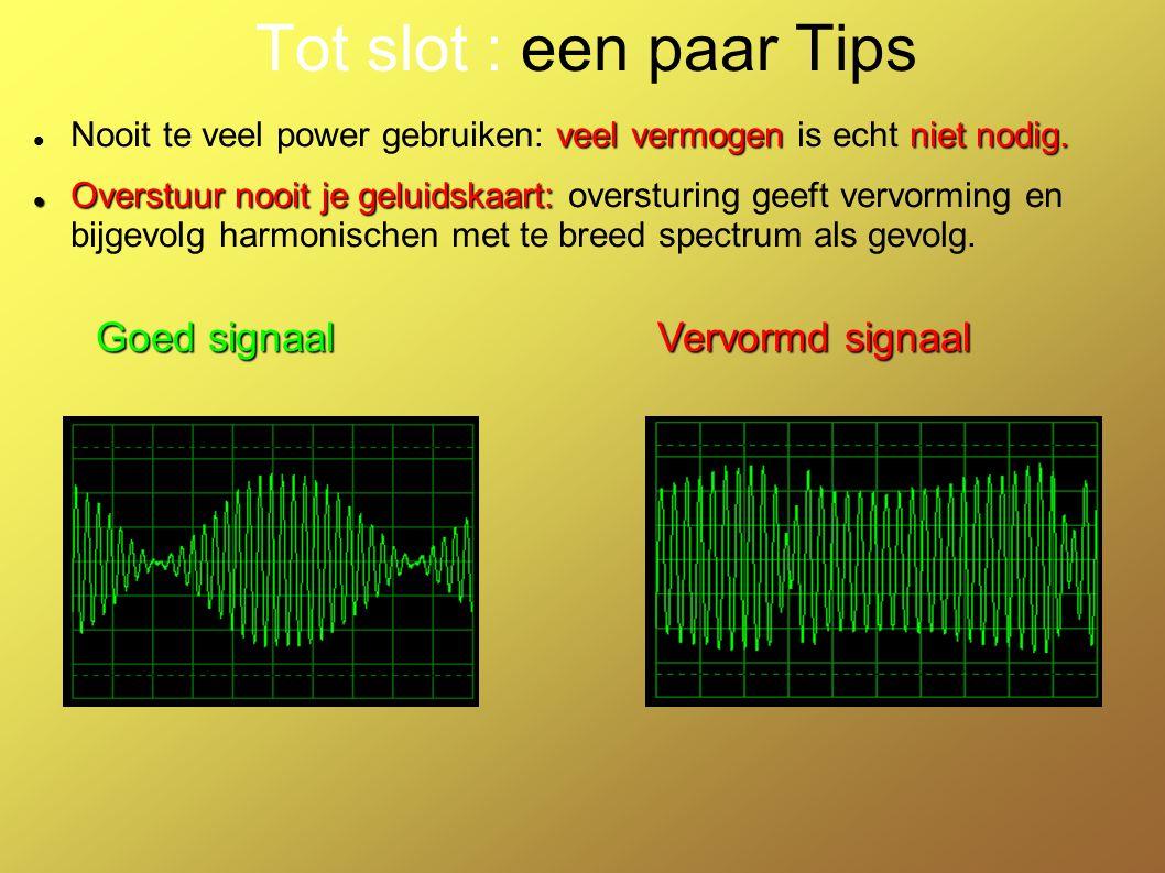 Tot slot : een paar Tips Goed signaal Vervormd signaal