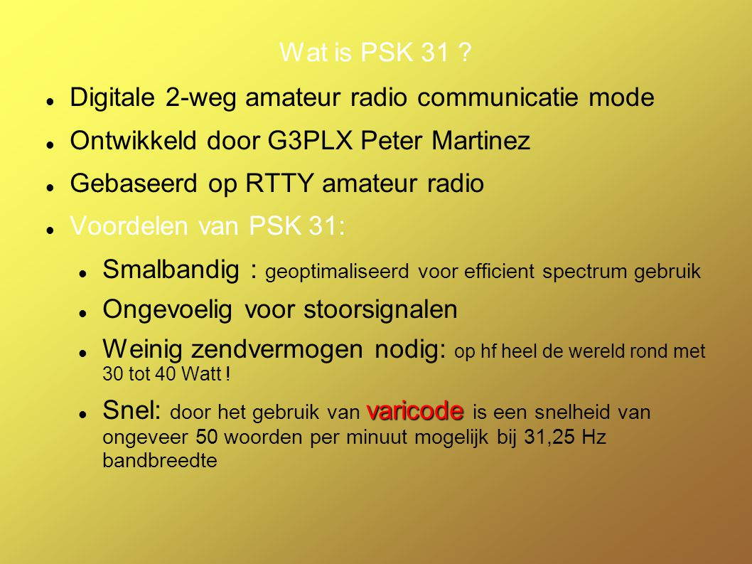 Wat is PSK 31 Digitale 2-weg amateur radio communicatie mode. Ontwikkeld door G3PLX Peter Martinez.