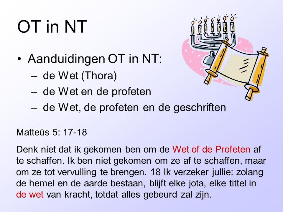OT in NT Aanduidingen OT in NT: de Wet (Thora) de Wet en de profeten