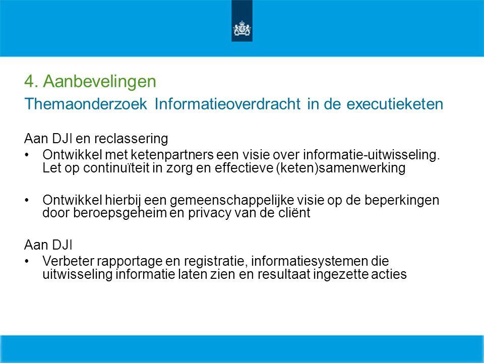 4. Aanbevelingen Themaonderzoek Informatieoverdracht in de executieketen. Aan DJI en reclassering.
