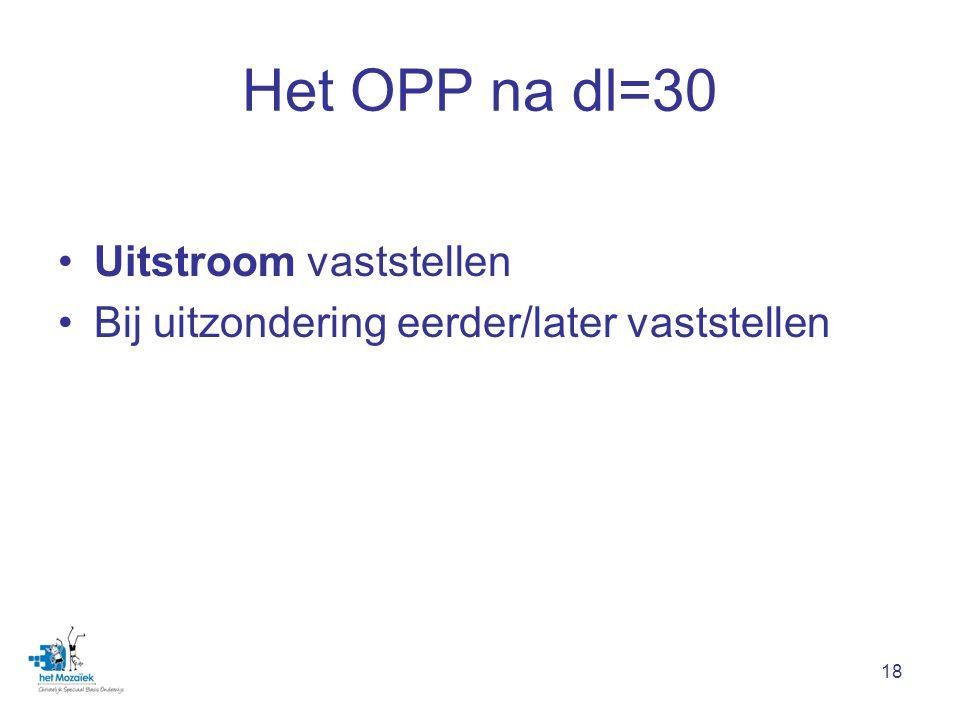 Het OPP na dl=30 Uitstroom vaststellen