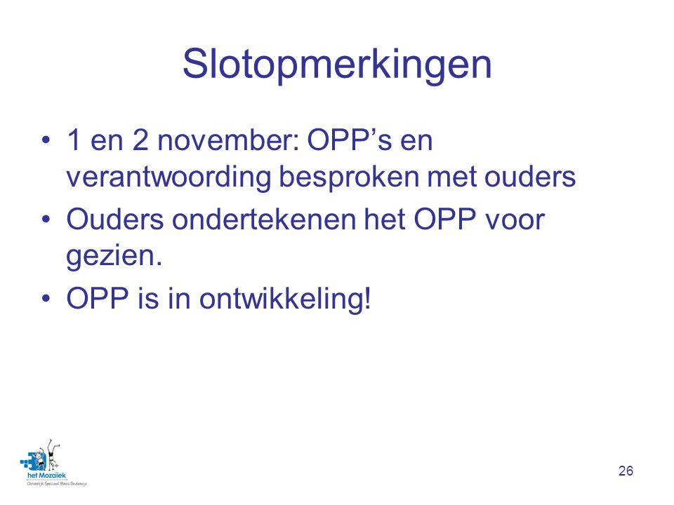 Slotopmerkingen 1 en 2 november: OPP's en verantwoording besproken met ouders. Ouders ondertekenen het OPP voor gezien.