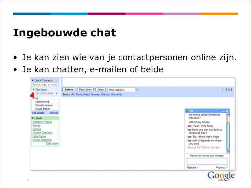 Ingebouwde chat Je kan zien wie van je contactpersonen online zijn.