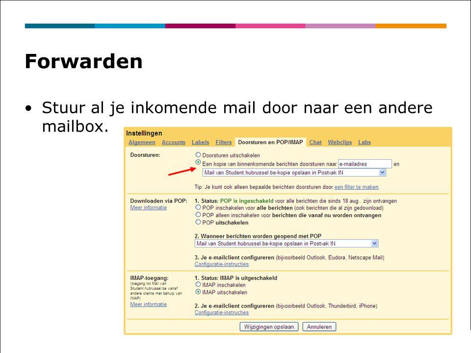 Forwarden Stuur al je inkomende mail door naar een andere mailbox.