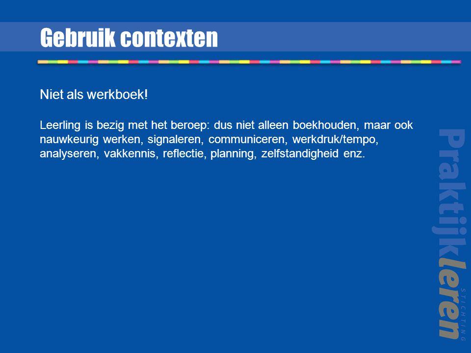 Gebruik contexten Niet als werkboek!