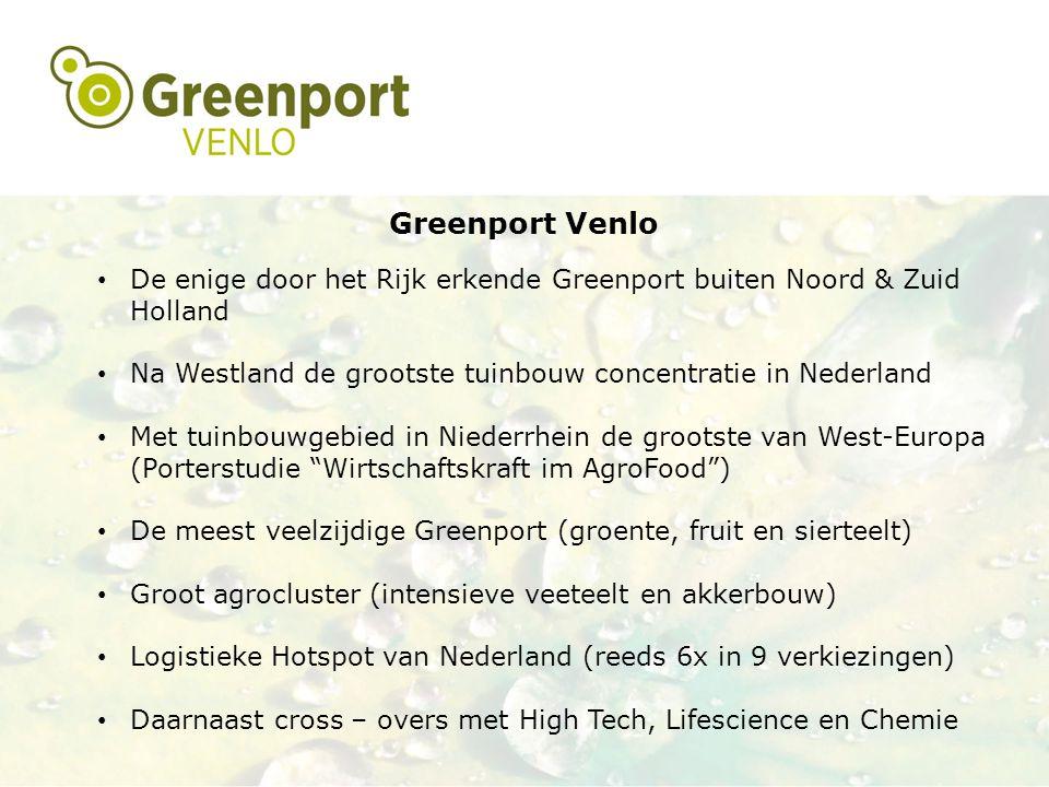 Greenport Venlo De enige door het Rijk erkende Greenport buiten Noord & Zuid Holland. Na Westland de grootste tuinbouw concentratie in Nederland.