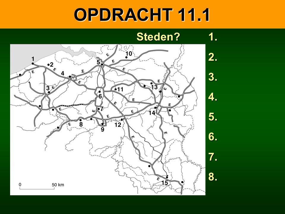 OPDRACHT 11.1 Steden 1. 2. 3. 4. 5. 6. 7. 8.