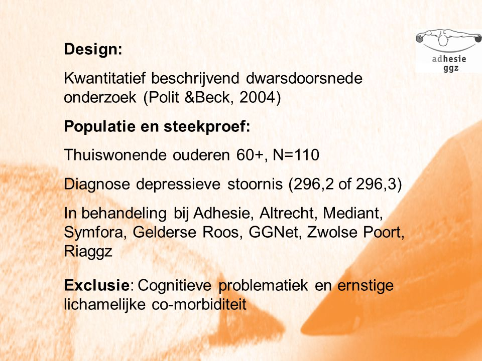 Design: Kwantitatief beschrijvend dwarsdoorsnede onderzoek (Polit &Beck, 2004) Populatie en steekproef: