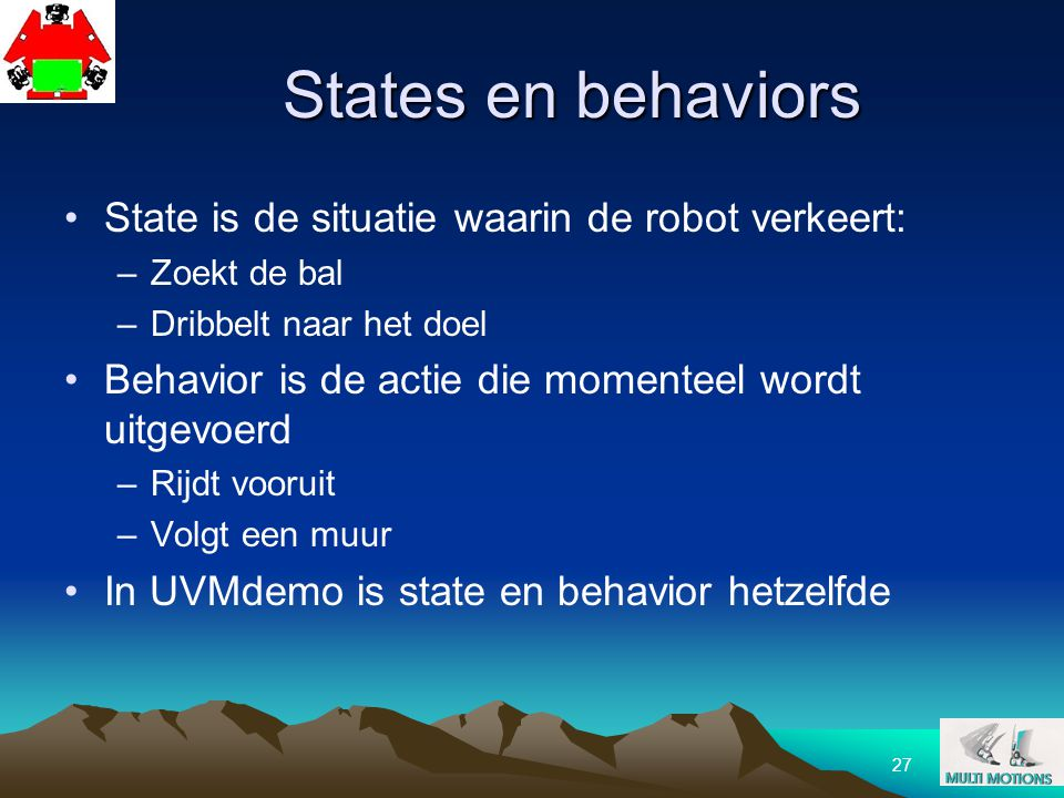 States en behaviors State is de situatie waarin de robot verkeert: