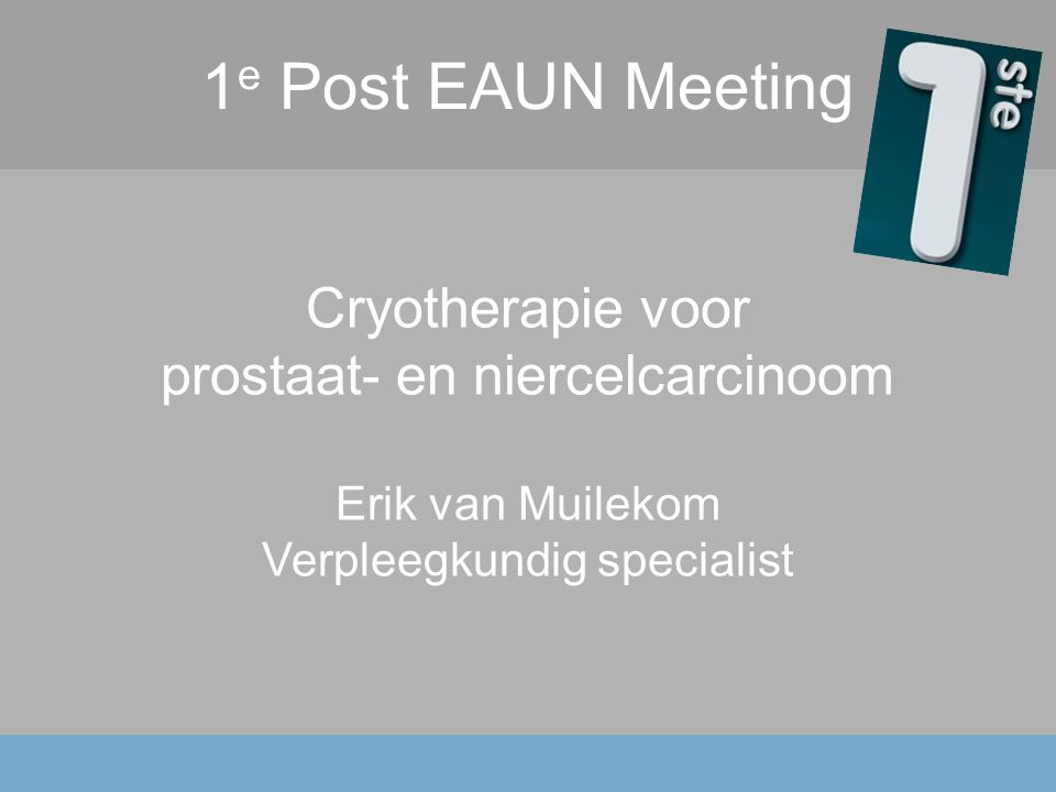 1e Post EAUN Meeting Cryotherapie voor prostaat- en niercelcarcinoom