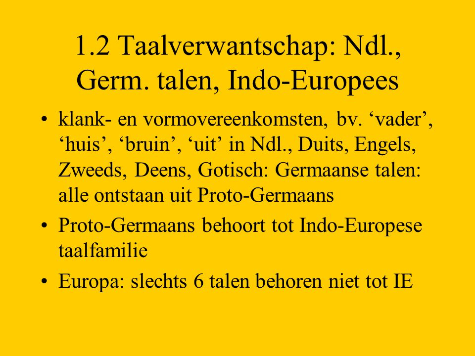 1.2 Taalverwantschap: Ndl., Germ. talen, Indo-Europees
