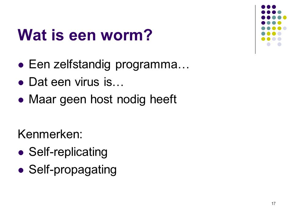Wat is een worm Een zelfstandig programma… Dat een virus is…