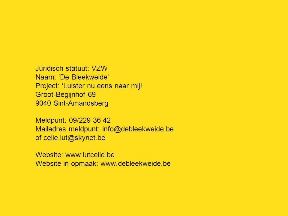 Juridisch statuut: VZW Naam: 'De Bleekweide' Project: 'Luister nu eens naar mij.