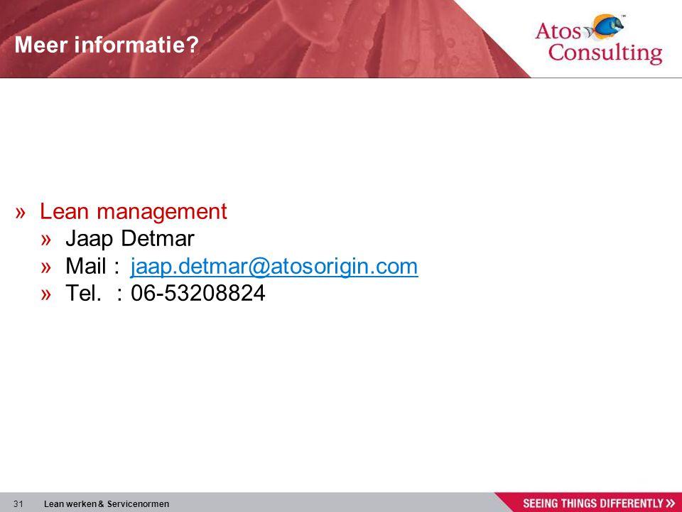 Meer informatie Lean management Jaap Detmar Mail : jaap.detmar@atosorigin.com Tel. : 06-53208824