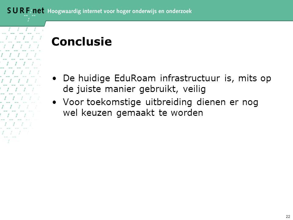 Conclusie De huidige EduRoam infrastructuur is, mits op de juiste manier gebruikt, veilig.