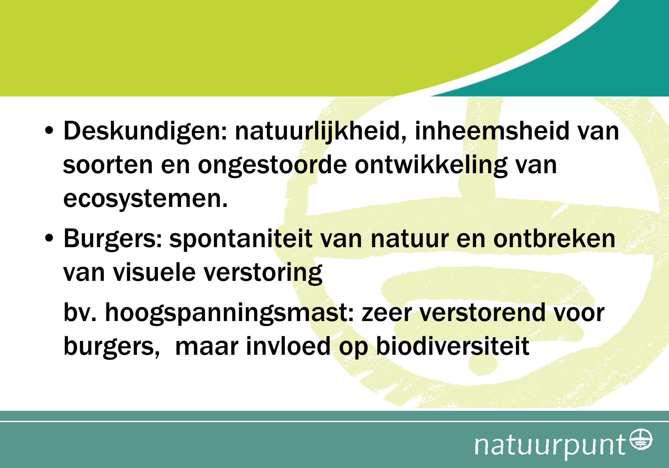 Deskundigen: natuurlijkheid, inheemsheid van soorten en ongestoorde ontwikkeling van ecosystemen.