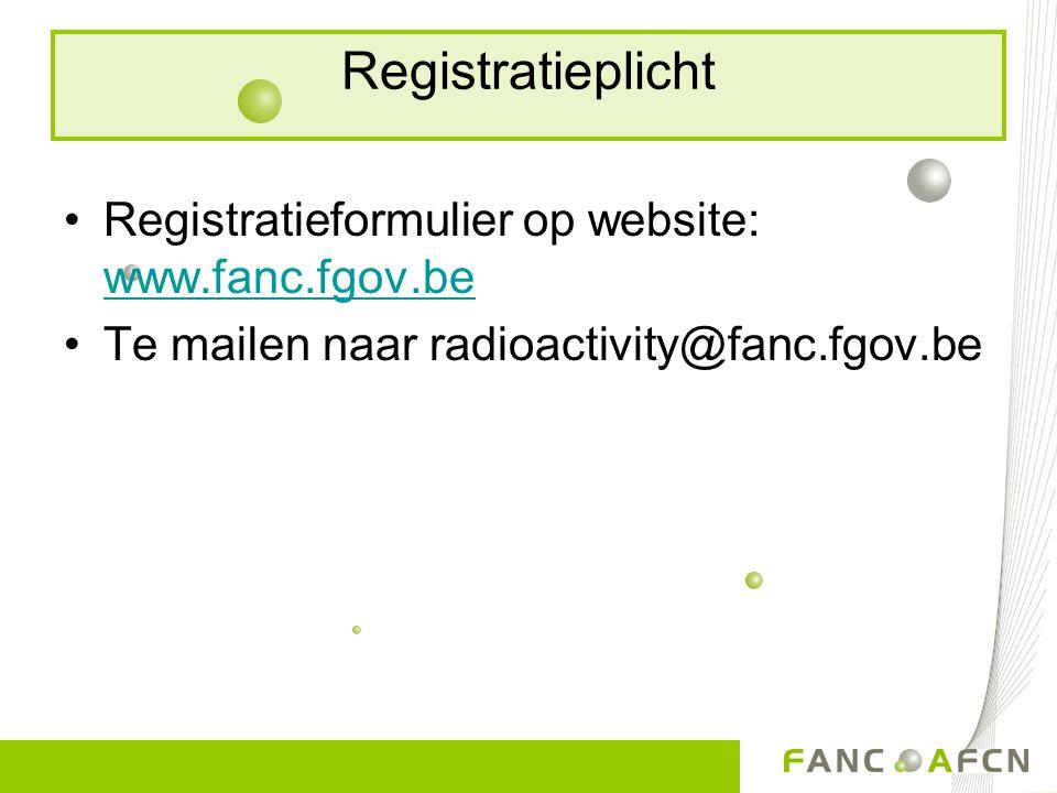 Registratieplicht Registratieformulier op website: www.fanc.fgov.be
