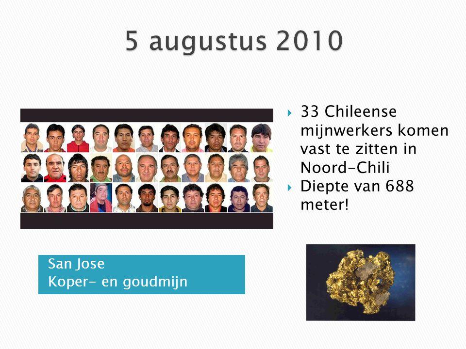 5 augustus 2010 33 Chileense mijnwerkers komen vast te zitten in Noord-Chili. Diepte van 688 meter!