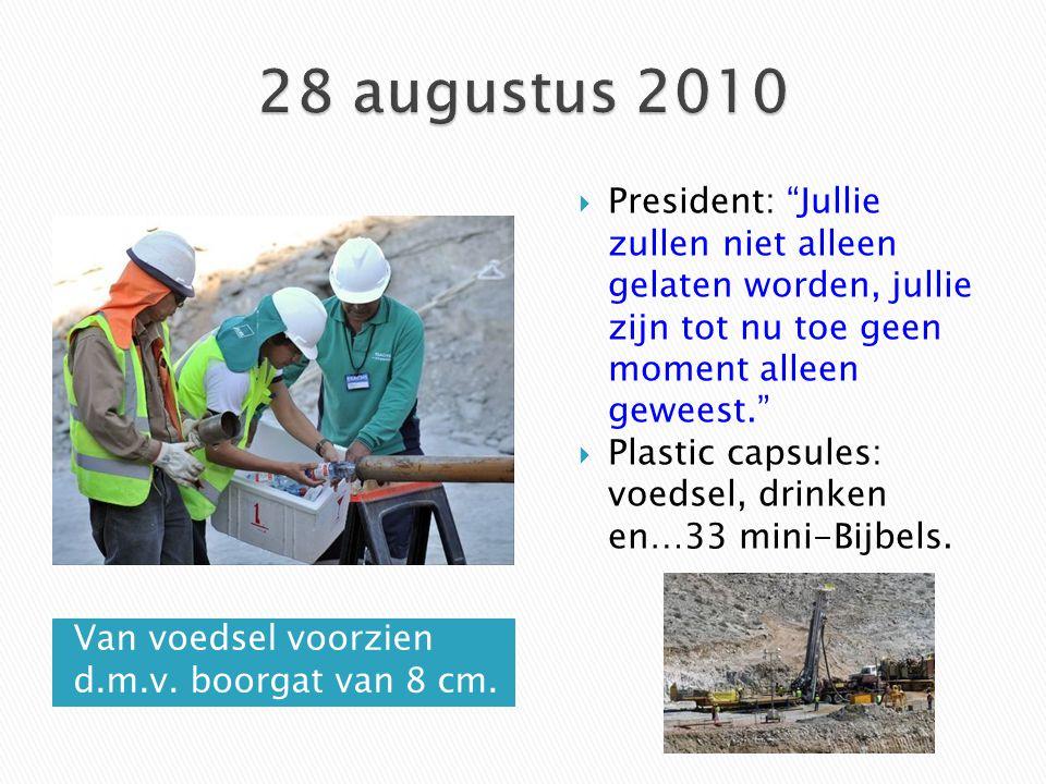 28 augustus 2010 President: Jullie zullen niet alleen gelaten worden, jullie zijn tot nu toe geen moment alleen geweest.