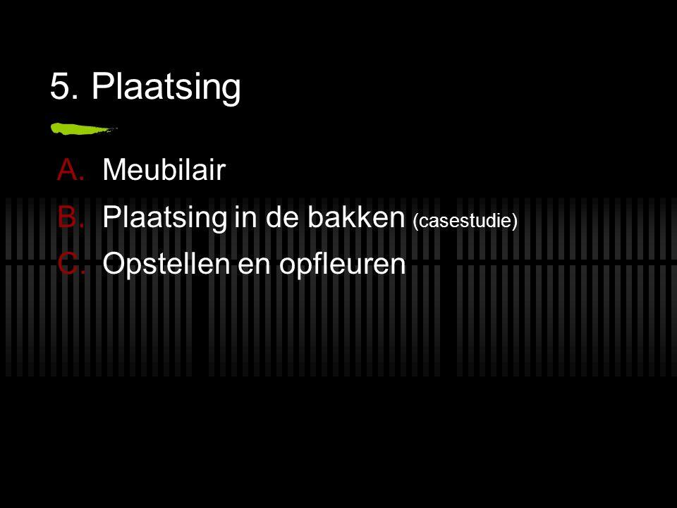 5. Plaatsing Meubilair Plaatsing in de bakken (casestudie)