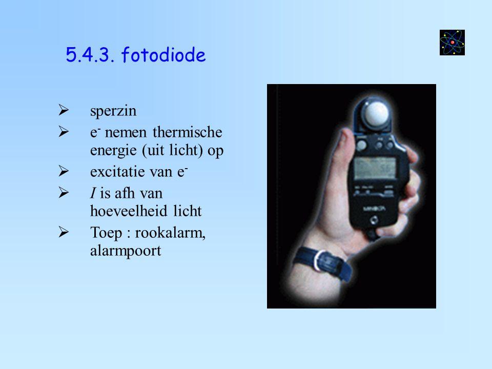 5.4.3. fotodiode sperzin e- nemen thermische energie (uit licht) op