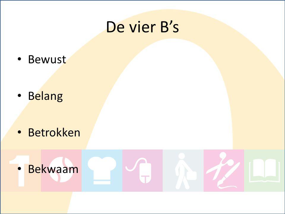 De vier B's Bewust Belang Betrokken Bekwaam 100 60 naar 80 50 naar 75