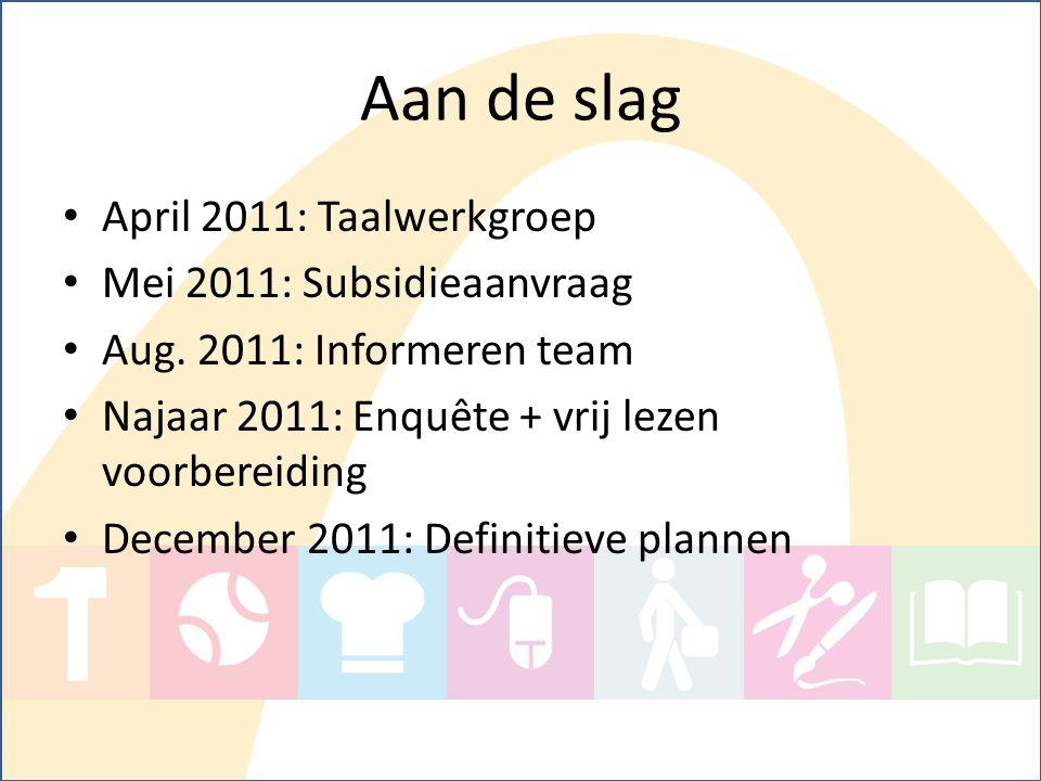 Aan de slag April 2011: Taalwerkgroep Mei 2011: Subsidieaanvraag