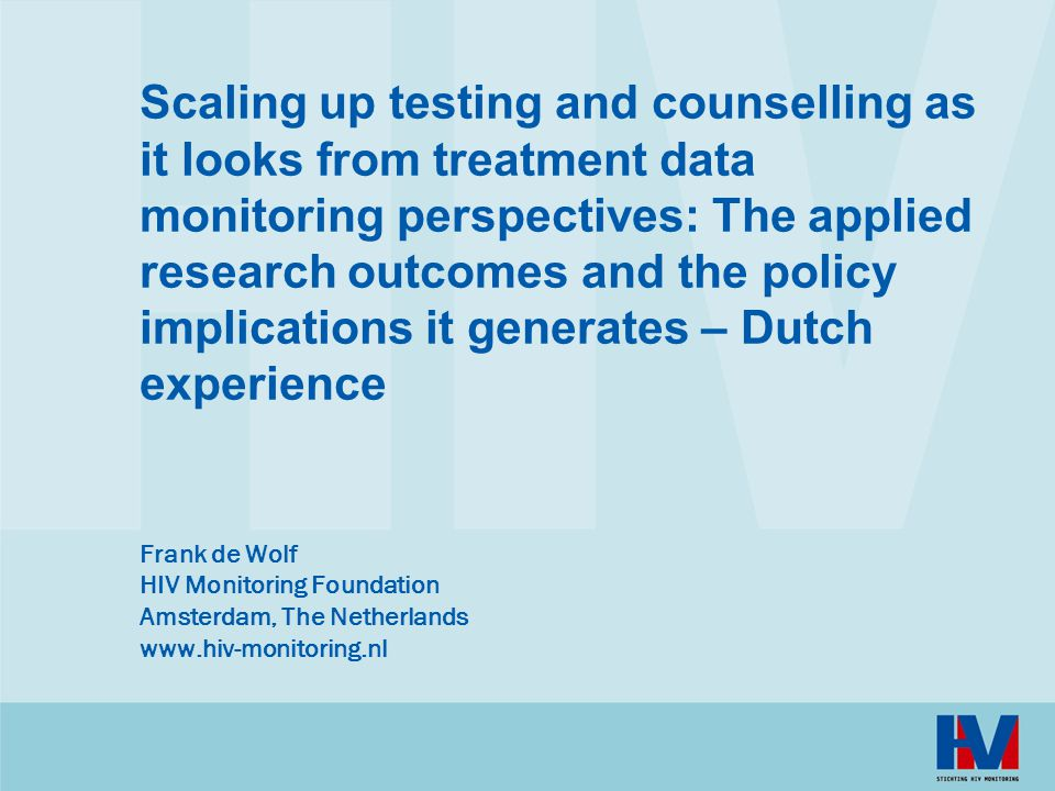 Scaling up testing and counselling as it looks from treatment data monitoring perspectives: The applied research outcomes and the policy implications it generates – Dutch experience