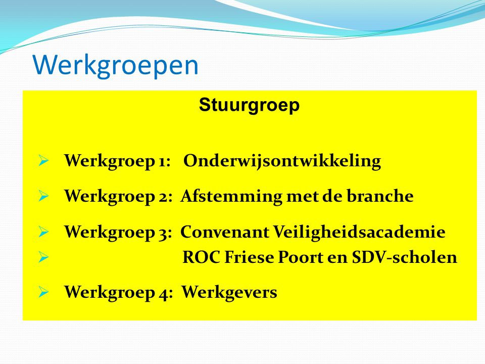 Werkgroepen Stuurgroep Werkgroep 1: Onderwijsontwikkeling