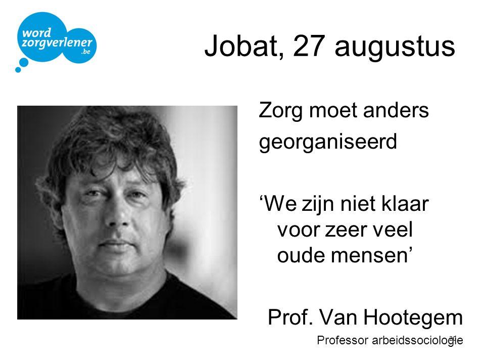 Jobat, 27 augustus Zorg moet anders georganiseerd