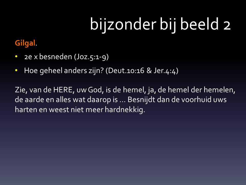 bijzonder bij beeld 2 Gilgal. 2e x besneden (Joz.5:1-9)