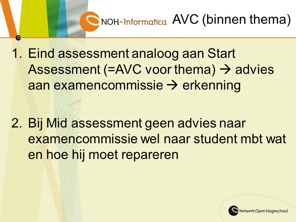 AVC (binnen thema) Eind assessment analoog aan Start Assessment (=AVC voor thema)  advies aan examencommissie  erkenning.