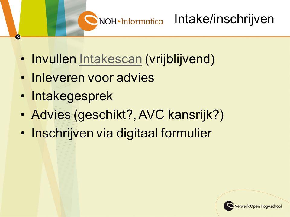 Intake/inschrijven Invullen Intakescan (vrijblijvend) Inleveren voor advies. Intakegesprek. Advies (geschikt , AVC kansrijk )