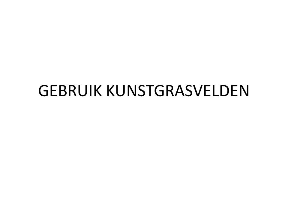 GEBRUIK KUNSTGRASVELDEN