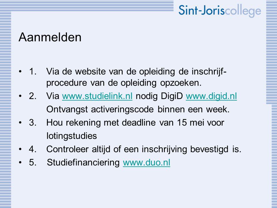 Aanmelden 1. Via de website van de opleiding de inschrijf- procedure van de opleiding opzoeken.