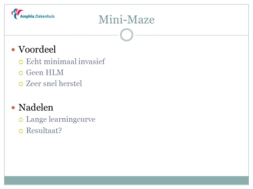 Mini-Maze Voordeel Nadelen Echt minimaal invasief Geen HLM